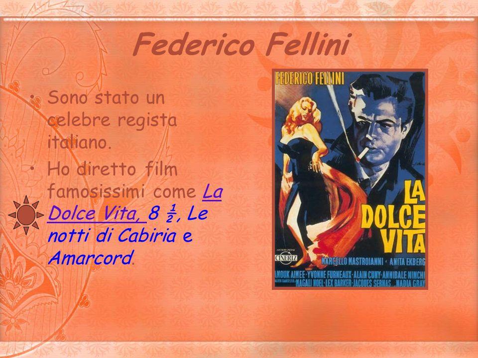 Federico Fellini Sono stato un celebre regista italiano.
