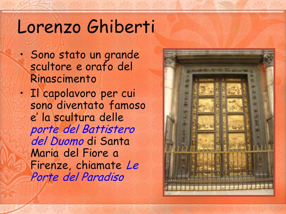 Lorenzo Ghiberti Sono stato un grande scultore e orafo del Rinascimento.
