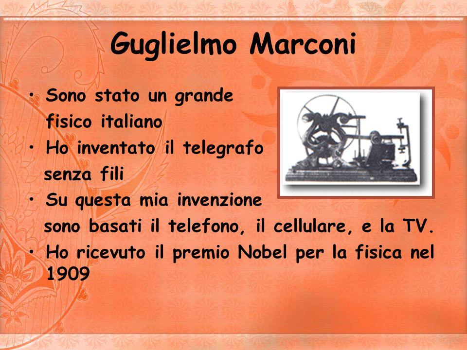 Guglielmo Marconi Sono stato un grande fisico italiano