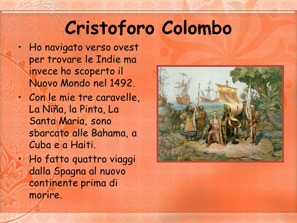 Cristoforo ColomboHo navigato verso ovest per trovare le Indie ma invece ho scoperto il Nuovo Mondo nel 1492.