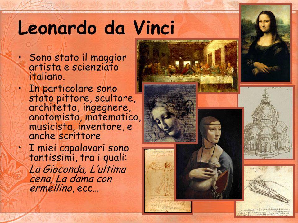 Leonardo da Vinci Sono stato il maggior artista e scienziato italiano.