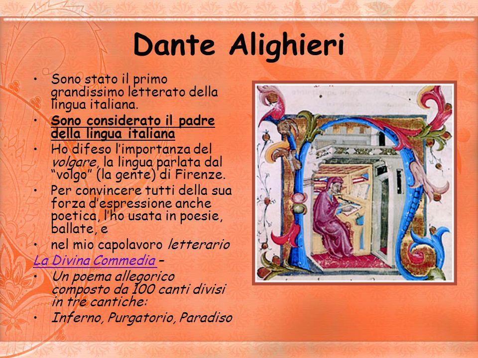 Dante Alighieri Sono stato il primo grandissimo letterato della lingua italiana. Sono considerato il padre della lingua italiana.