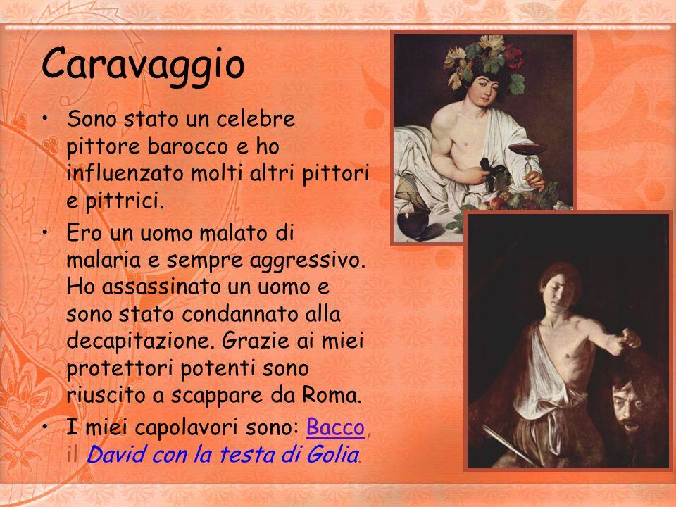 CaravaggioSono stato un celebre pittore barocco e ho influenzato molti altri pittori e pittrici.
