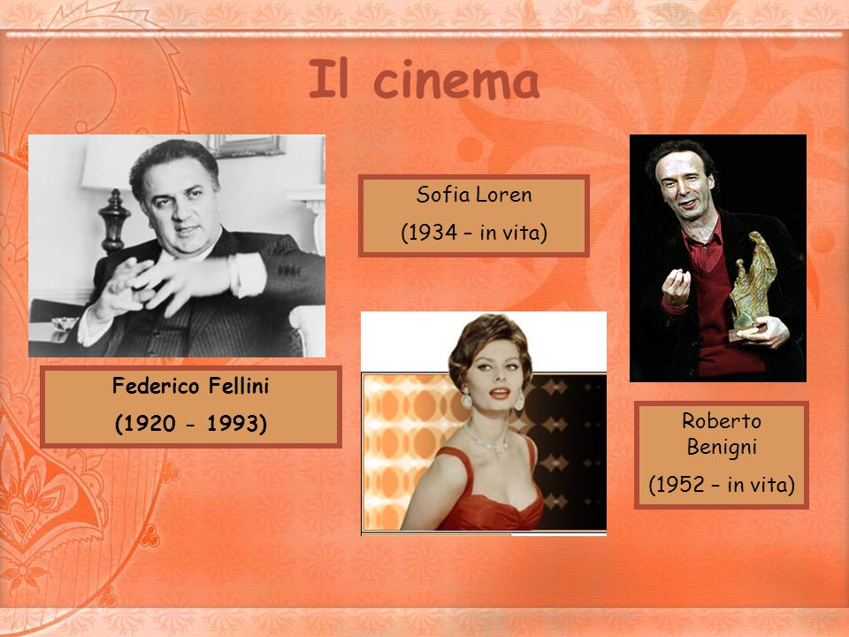 Il cinema Sofia Loren (1934 – in vita) Federico Fellini (1920 - 1993)