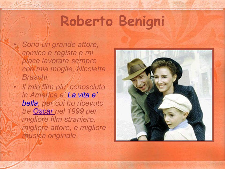 Roberto BenigniSono un grande attore, comico e regista e mi piace lavorare sempre con mia moglie, Nicoletta Braschi.