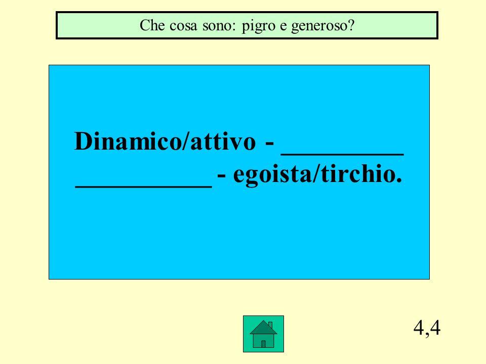 Dinamico/attivo - _________ __________ - egoista/tirchio.