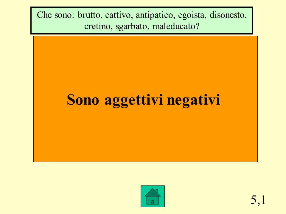 Sono aggettivi negativi