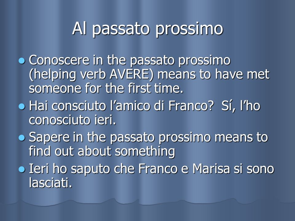 Al passato prossimo Conoscere in the passato prossimo (helping verb AVERE) means to have met someone for the first time.
