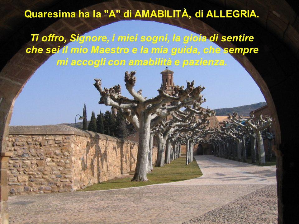 Quaresima ha la A di AMABILITÀ, di ALLEGRIA.