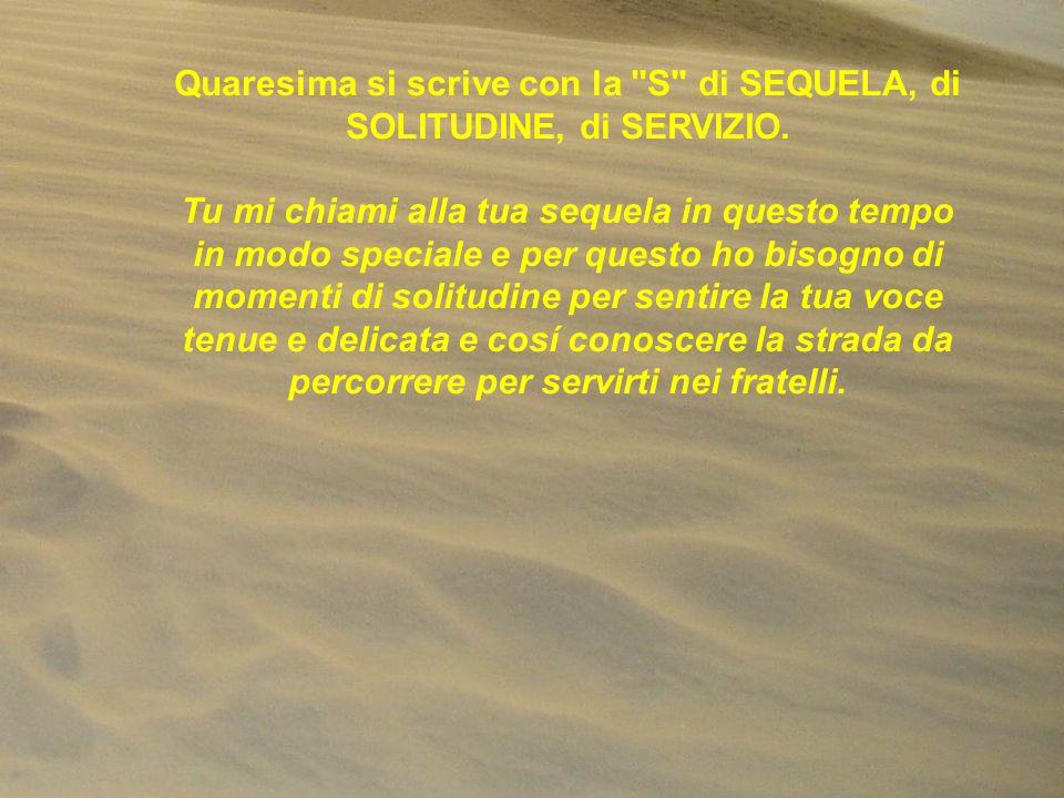 Quaresima si scrive con la S di SEQUELA, di SOLITUDINE, di SERVIZIO.