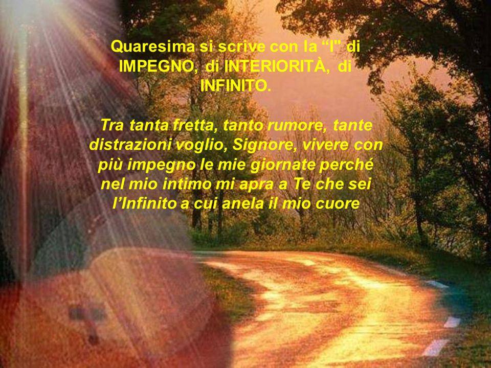 Quaresima si scrive con la I di IMPEGNO, di INTERIORITÀ, di INFINITO.