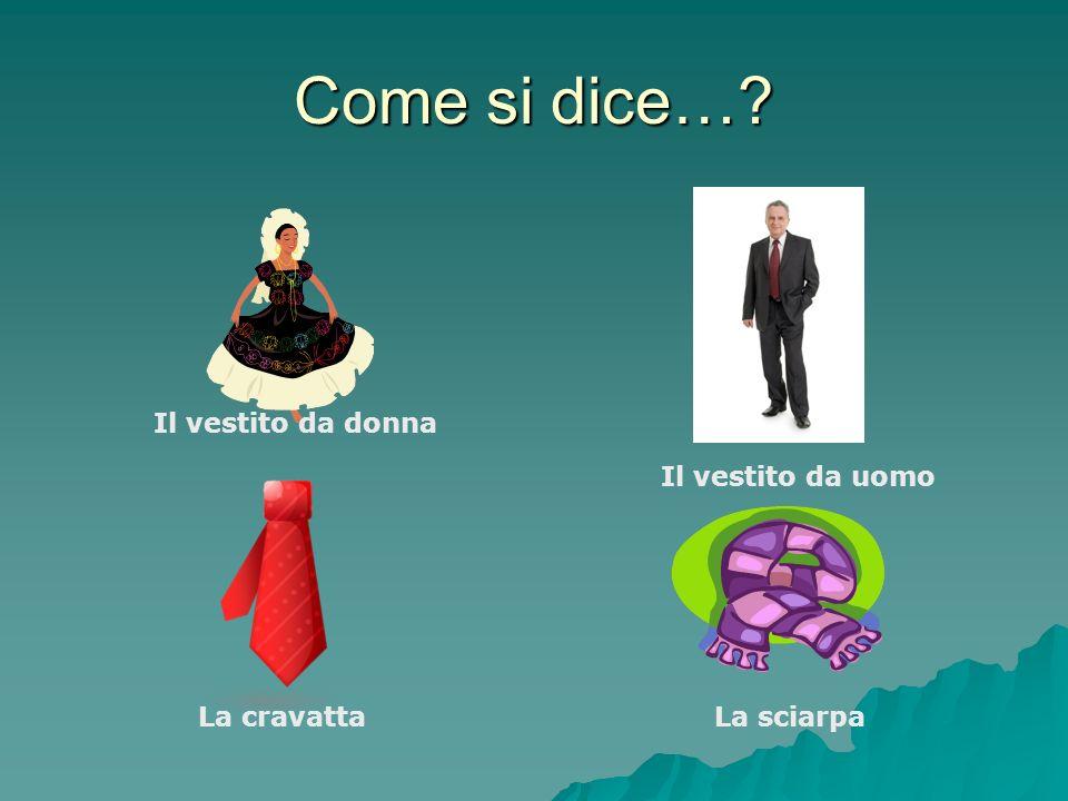 Come si dice… Il vestito da donna Il vestito da uomo La cravatta