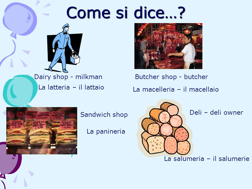 Come si dice… Dairy shop - milkman Butcher shop - butcher
