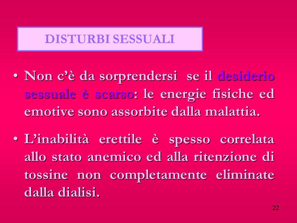 DISTURBI SESSUALI Non c'è da sorprendersi se il desiderio sessuale è scarso: le energie fisiche ed emotive sono assorbite dalla malattia.