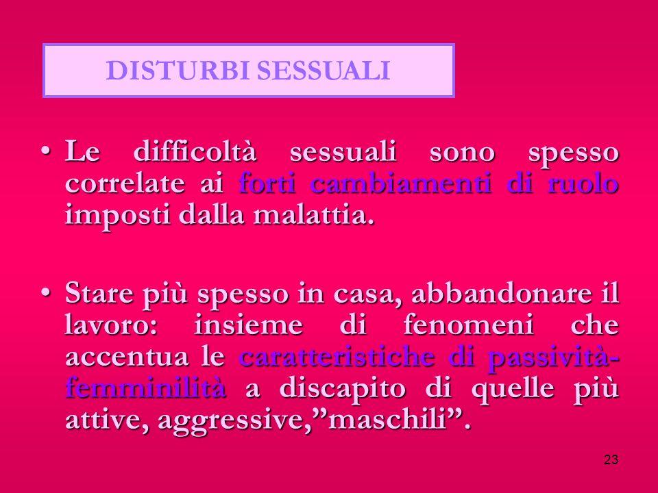DISTURBI SESSUALI Le difficoltà sessuali sono spesso correlate ai forti cambiamenti di ruolo imposti dalla malattia.