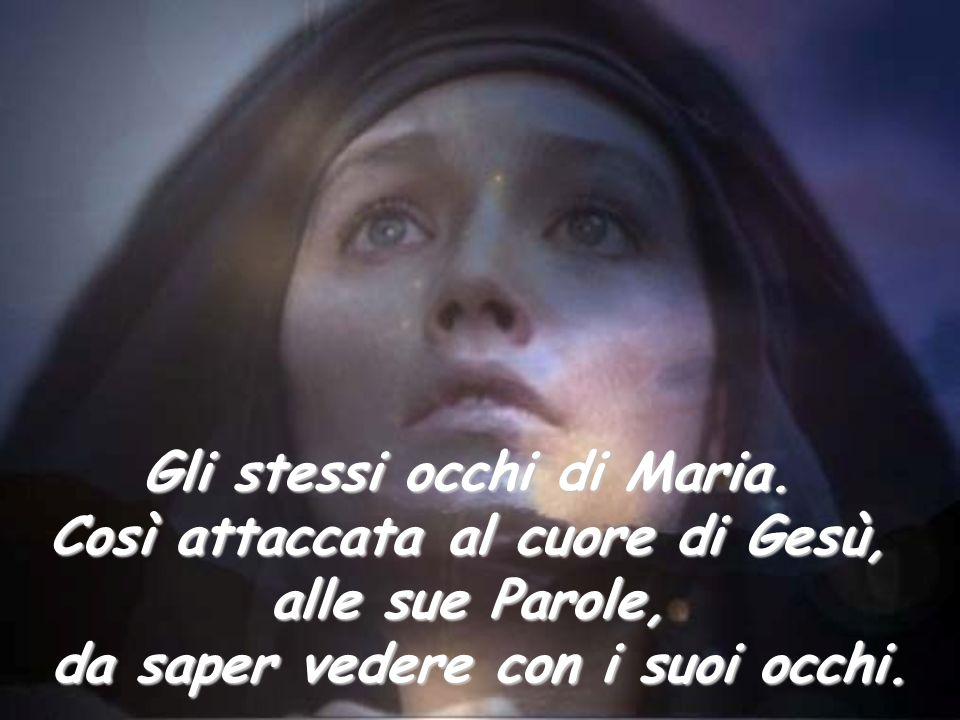 Gli stessi occhi di Maria. Così attaccata al cuore di Gesù,
