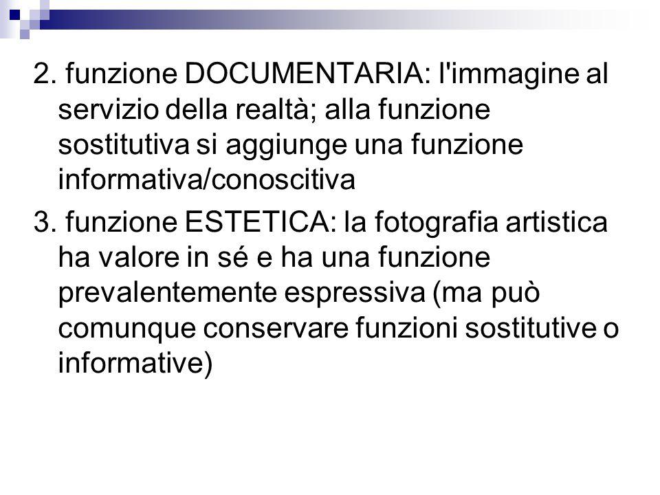 2. funzione DOCUMENTARIA: l immagine al servizio della realtà; alla funzione sostitutiva si aggiunge una funzione informativa/conoscitiva