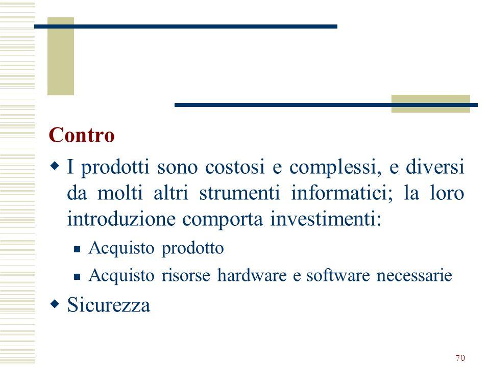 Contro I prodotti sono costosi e complessi, e diversi da molti altri strumenti informatici; la loro introduzione comporta investimenti: