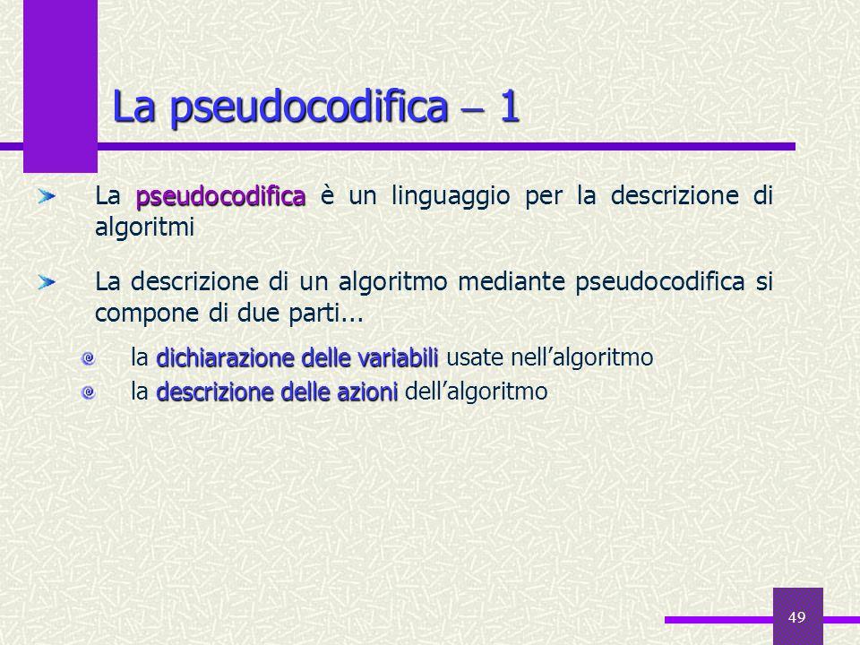 La pseudocodifica  1 La pseudocodifica è un linguaggio per la descrizione di algoritmi.
