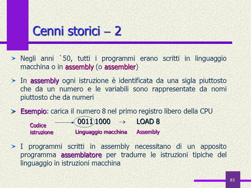Cenni storici  2Negli anni `50, tutti i programmi erano scritti in linguaggio macchina o in assembly (o assembler)