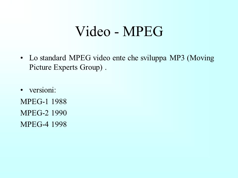 Video - MPEG Lo standard MPEG video ente che sviluppa MP3 (Moving Picture Experts Group) . versioni:
