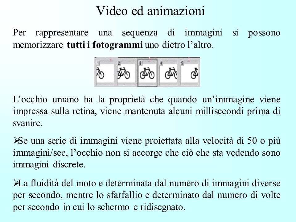 Video ed animazioni Per rappresentare una sequenza di immagini si possono memorizzare tutti i fotogrammi uno dietro l'altro.