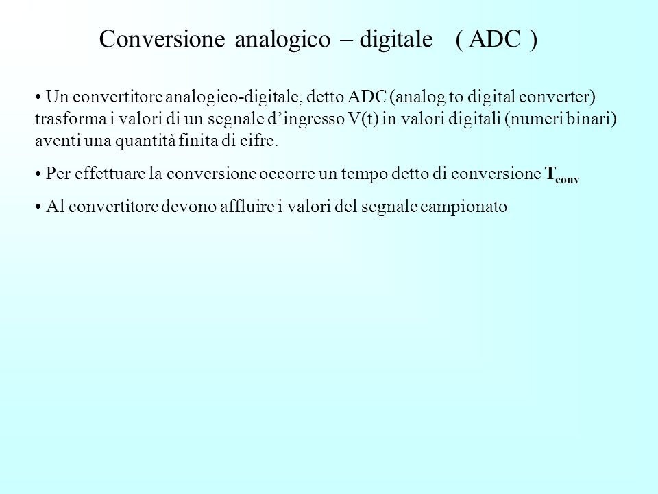 Conversione analogico – digitale ( ADC )