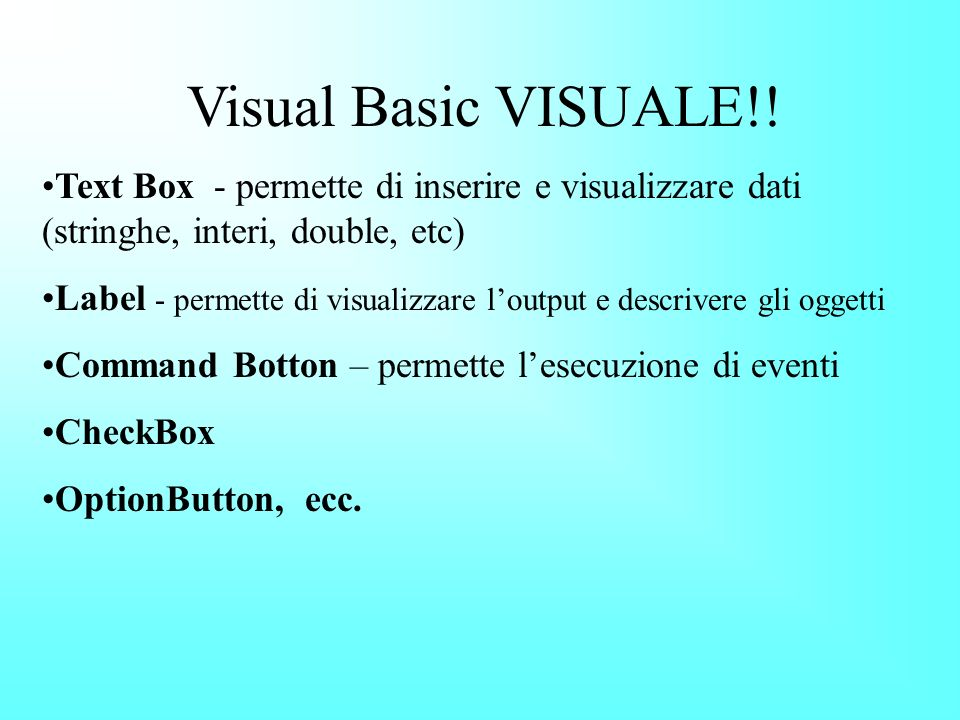 Visual Basic VISUALE!! Text Box - permette di inserire e visualizzare dati (stringhe, interi, double, etc)