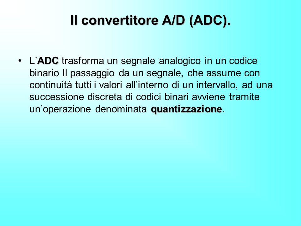 Il convertitore A/D (ADC).