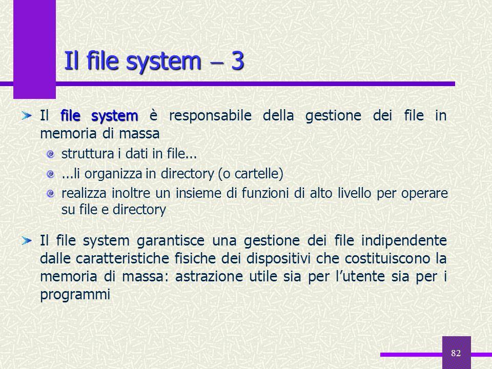 Il file system  3 Il file system è responsabile della gestione dei file in memoria di massa. struttura i dati in file...