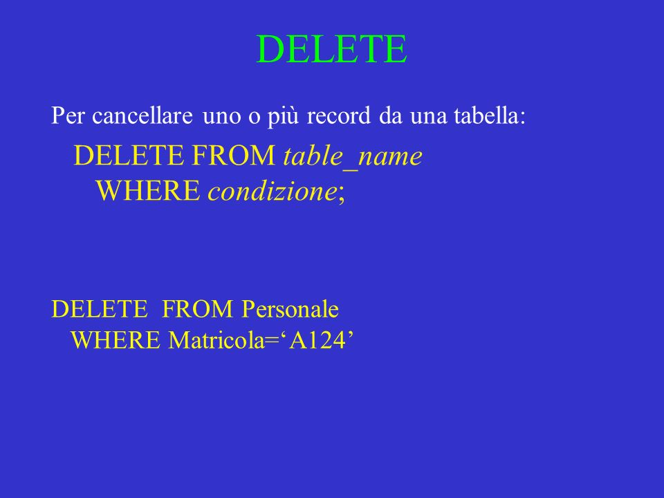 DELETE DELETE FROM table_name WHERE condizione;
