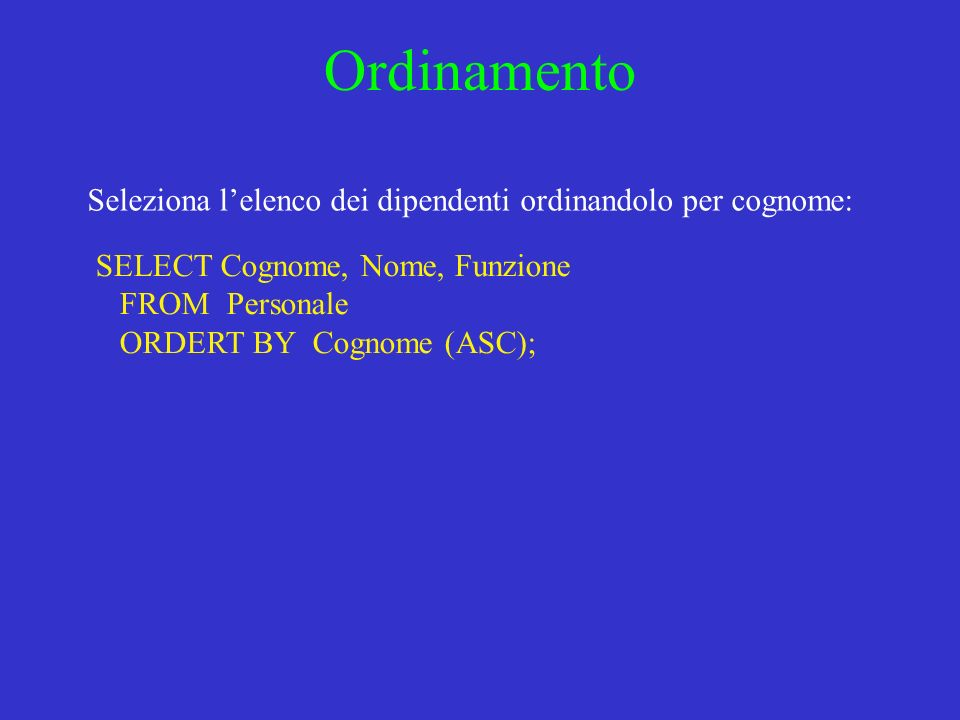 Ordinamento Seleziona l'elenco dei dipendenti ordinandolo per cognome: