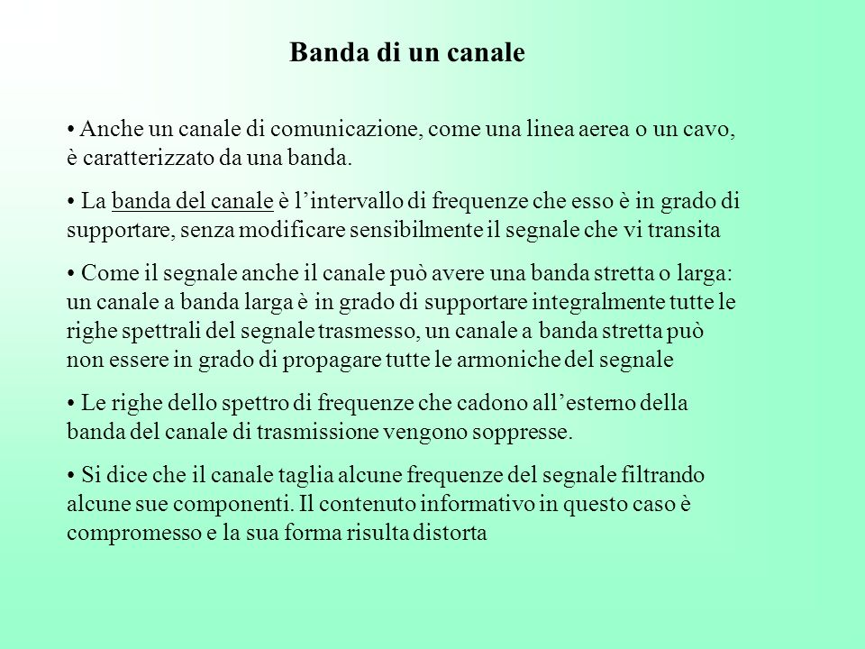 Banda di un canale Anche un canale di comunicazione, come una linea aerea o un cavo, è caratterizzato da una banda.
