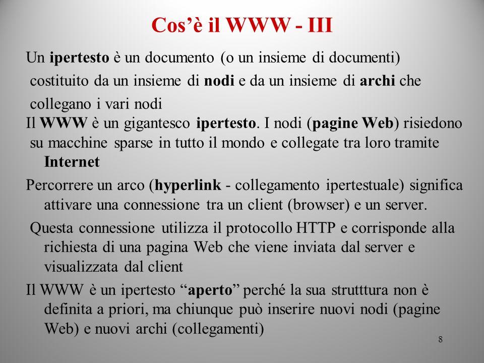 Cos'è il WWW - III Un ipertesto è un documento (o un insieme di documenti) costituito da un insieme di nodi e da un insieme di archi che.