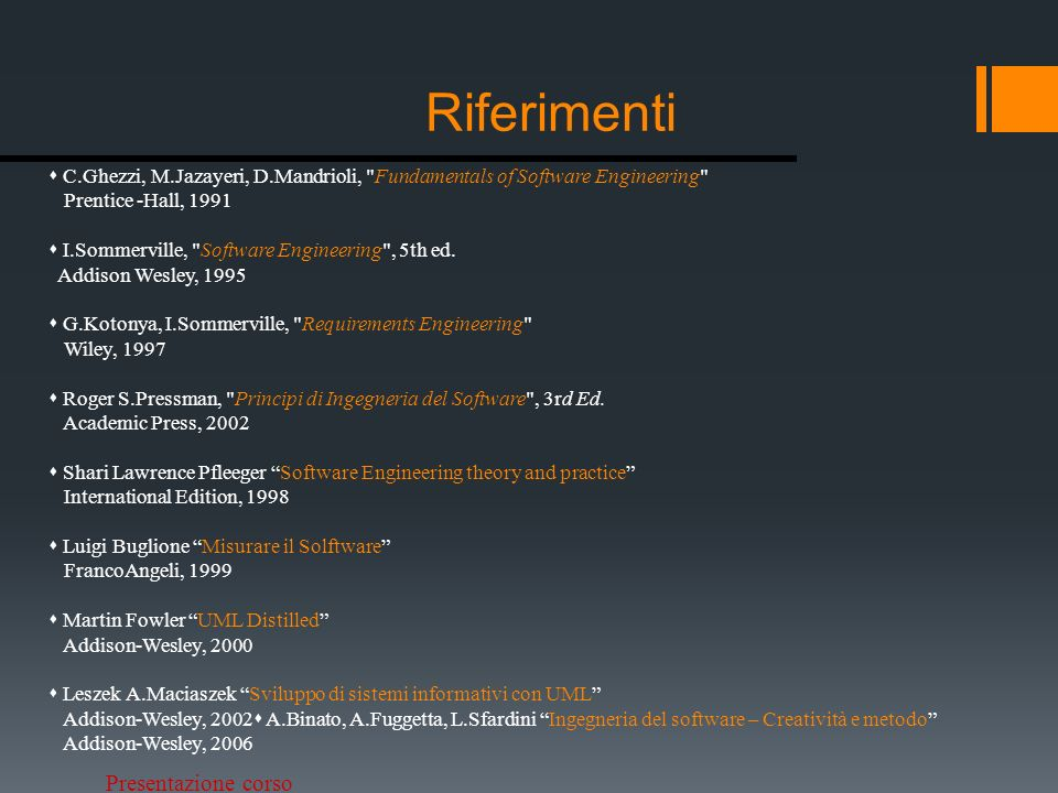 Riferimenti C.Ghezzi, M.Jazayeri, D.Mandrioli, Fundamentals of Software Engineering Prentice -Hall, 1991.