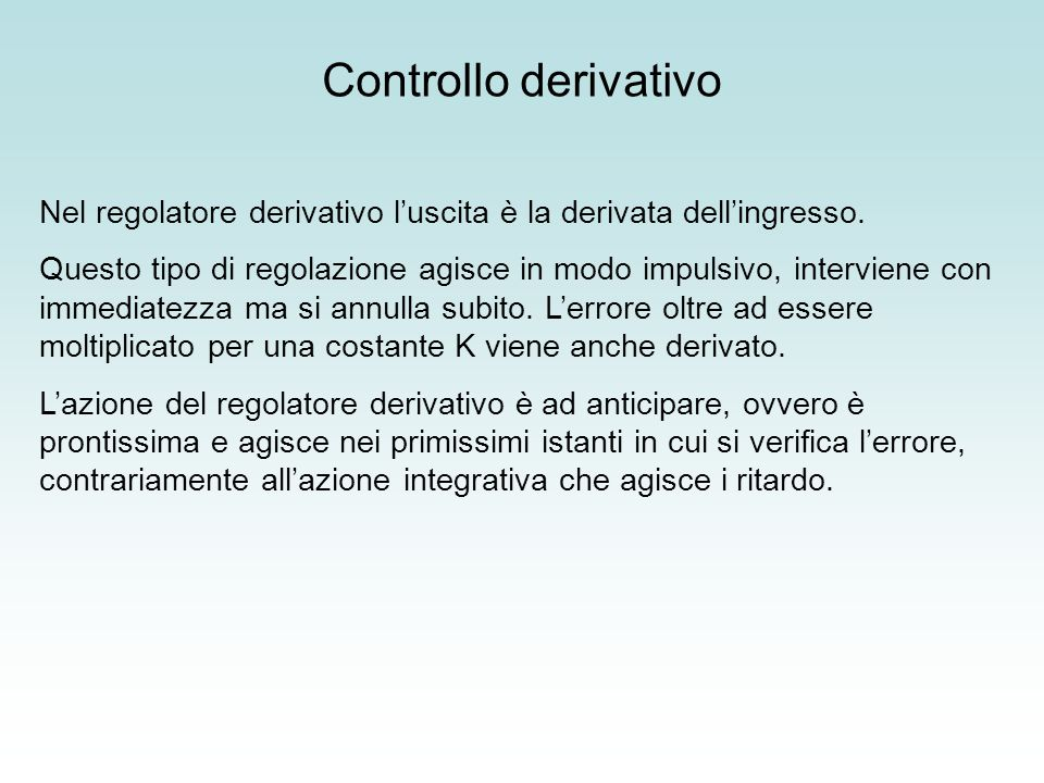 Controllo derivativo Nel regolatore derivativo l'uscita è la derivata dell'ingresso.