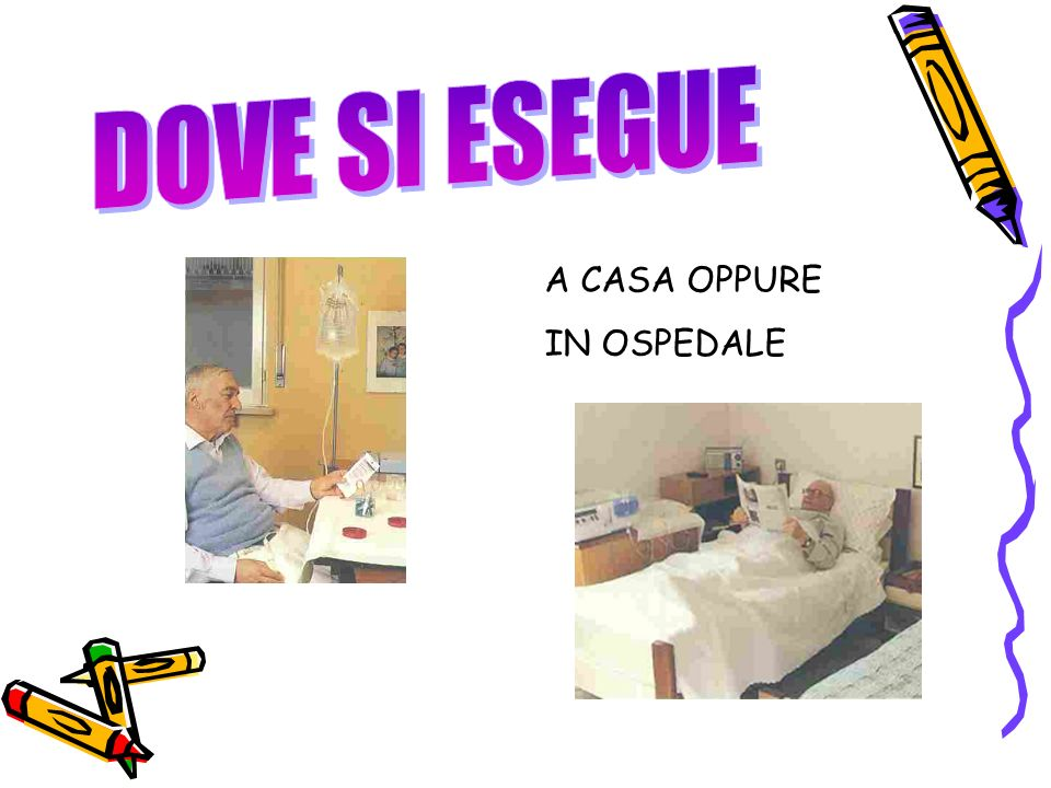DOVE SI ESEGUE A CASA OPPURE IN OSPEDALE