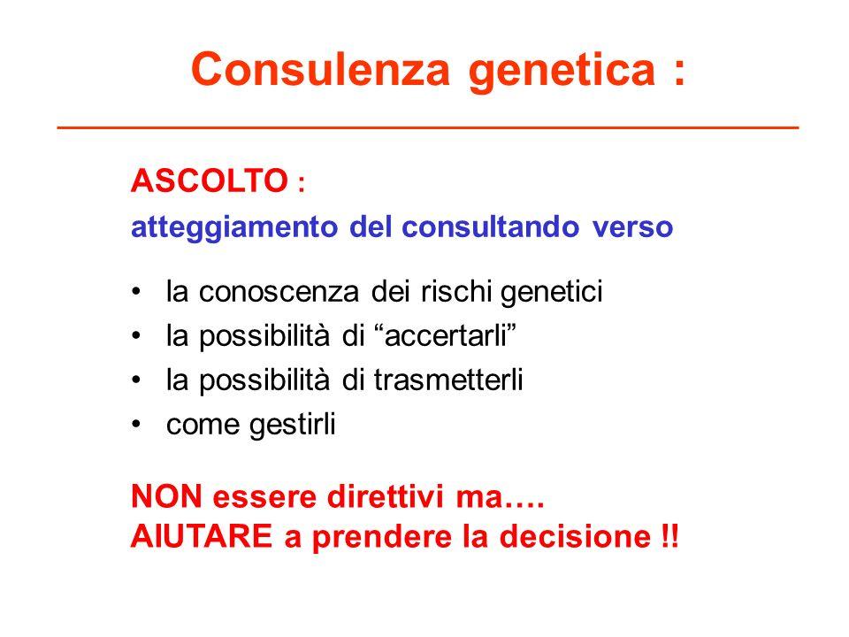 Consulenza genetica : ASCOLTO : NON essere direttivi ma….