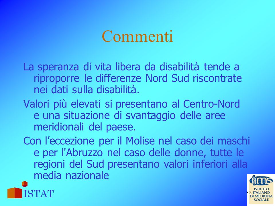 Commenti La speranza di vita libera da disabilità tende a riproporre le differenze Nord Sud riscontrate nei dati sulla disabilità.