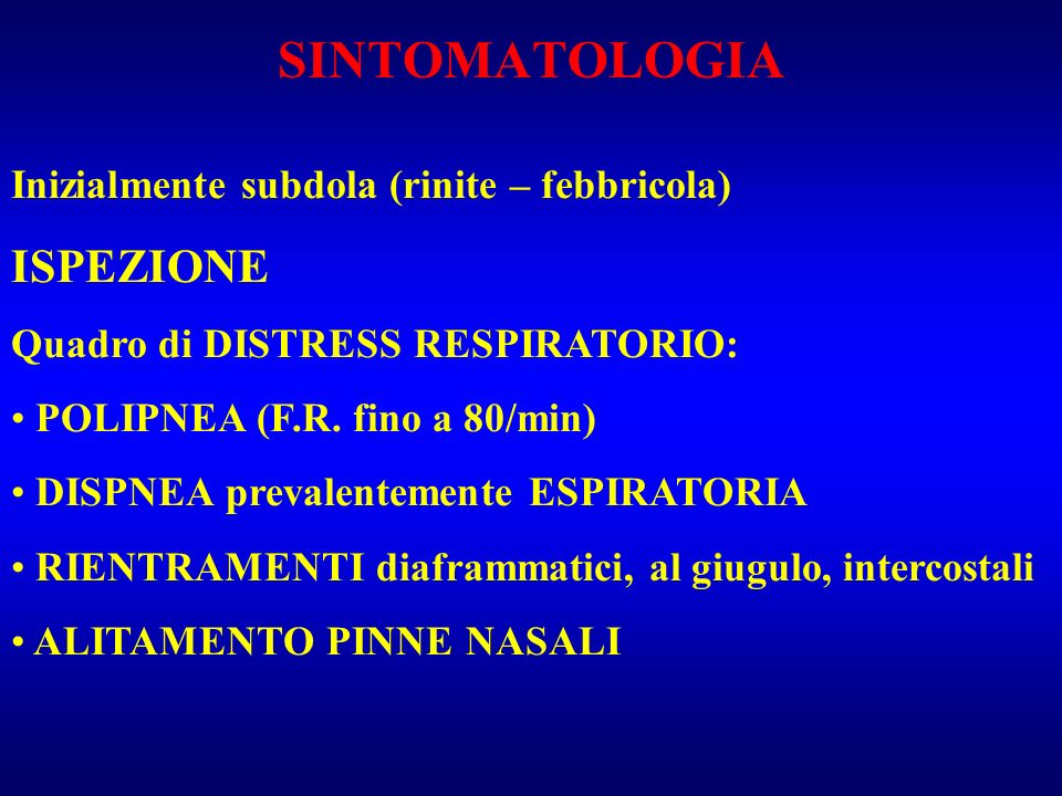 SINTOMATOLOGIA ISPEZIONE Inizialmente subdola (rinite – febbricola)