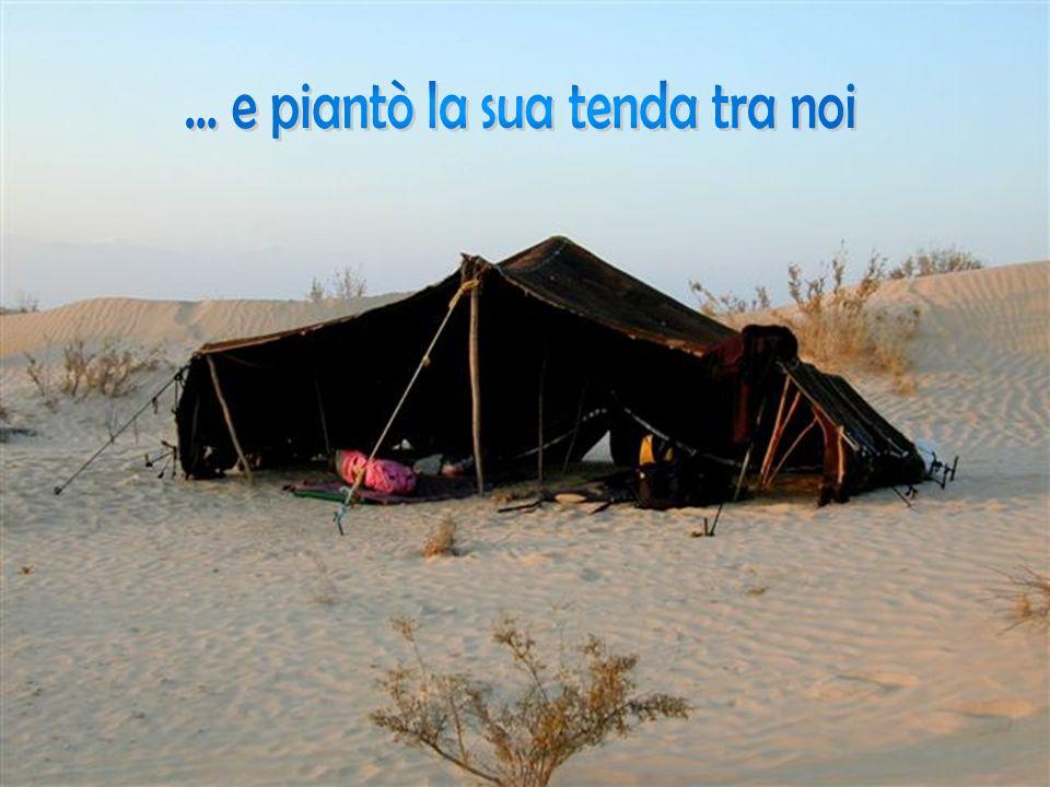 ... e piantò la sua tenda tra noi