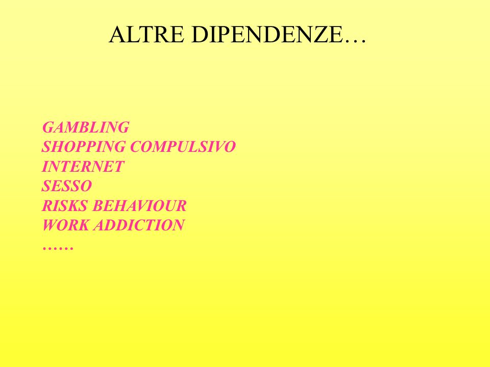 ALTRE DIPENDENZE… GAMBLING SHOPPING COMPULSIVO INTERNET SESSO