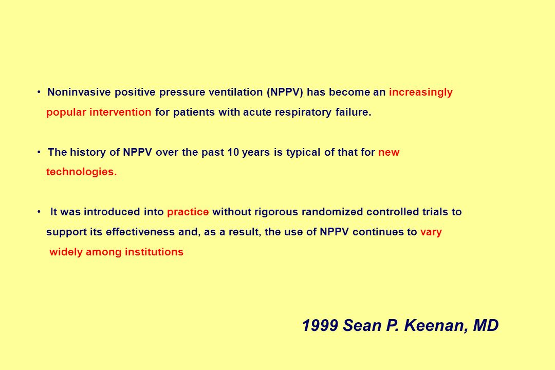 Noninvasive positive pressure ventilation (NPPV) has become an increasingly
