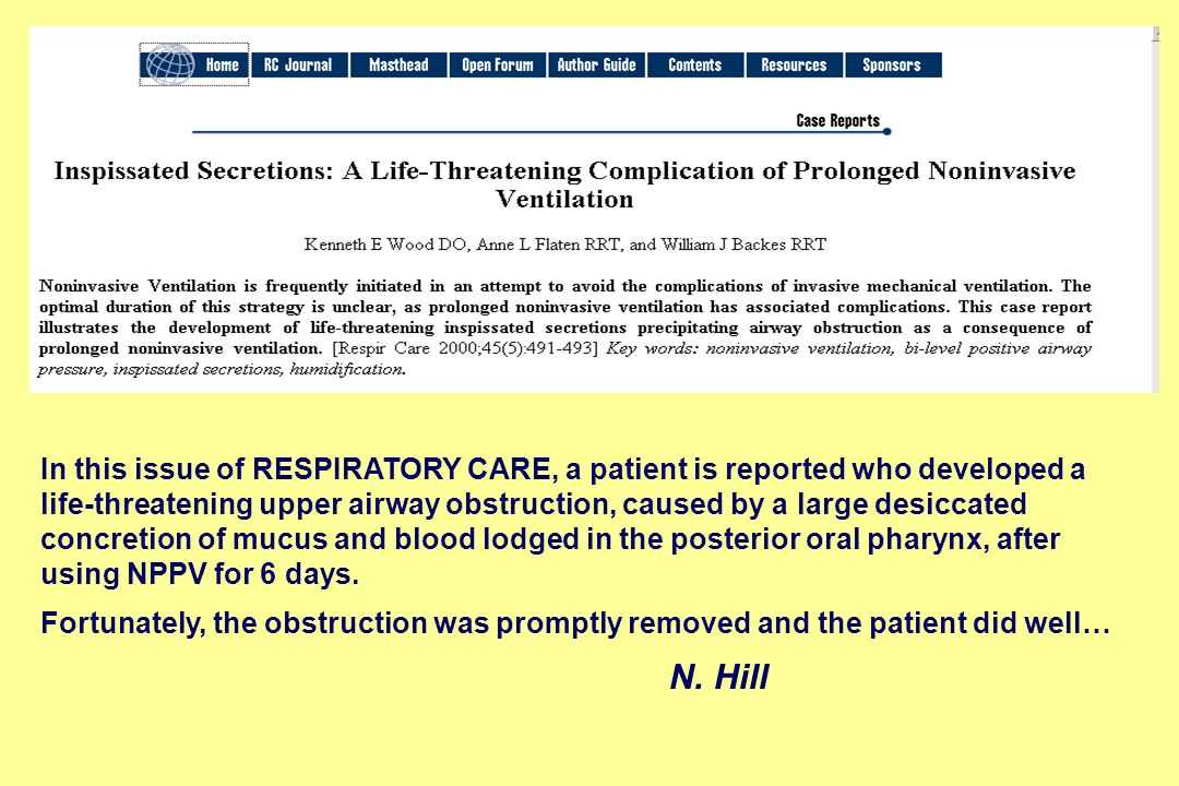 In this issue of RESPIRATORY CARE, a patient is reported who developed a life-threatening upper airway obstruction, caused by a large desiccated concretion of mucus and blood lodged in the posterior oral pharynx, after using NPPV for 6 days.