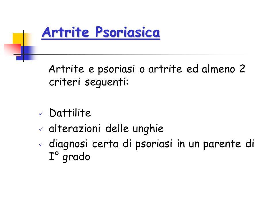 Artrite Psoriasica Artrite e psoriasi o artrite ed almeno 2 criteri seguenti: Dattilite. alterazioni delle unghie.