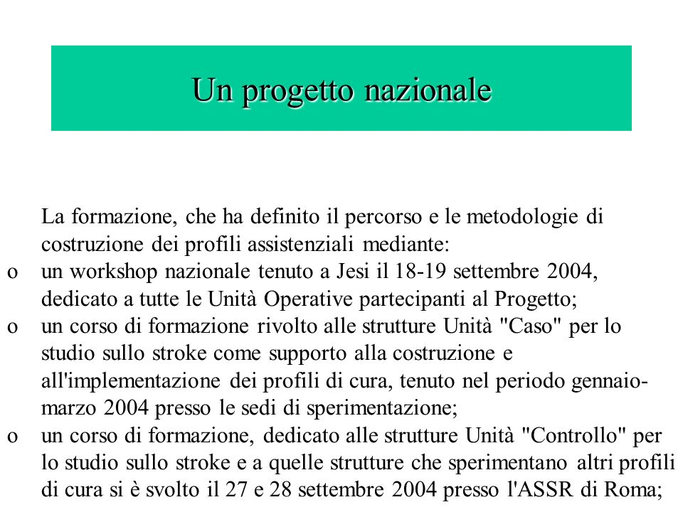 Un progetto nazionale La formazione, che ha definito il percorso e le metodologie di costruzione dei profili assistenziali mediante: