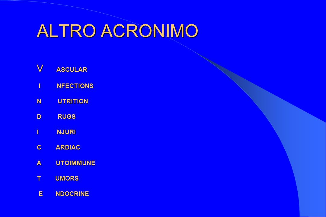 ALTRO ACRONIMO V ASCULAR I NFECTIONS N UTRITION D RUGS I NJURI C ARDIAC A UTOIMMUNE T UMORS E NDOCRINE