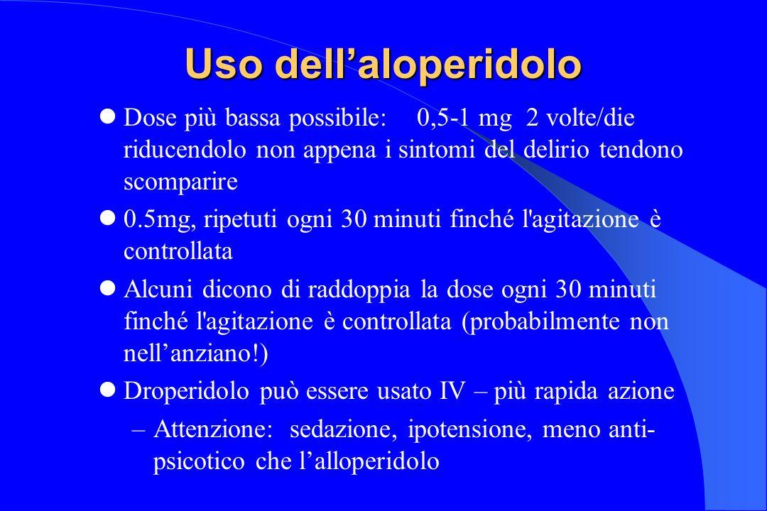 Uso dell'aloperidolo Dose più bassa possibile: 0,5-1 mg 2 volte/die riducendolo non appena i sintomi del delirio tendono scomparire.