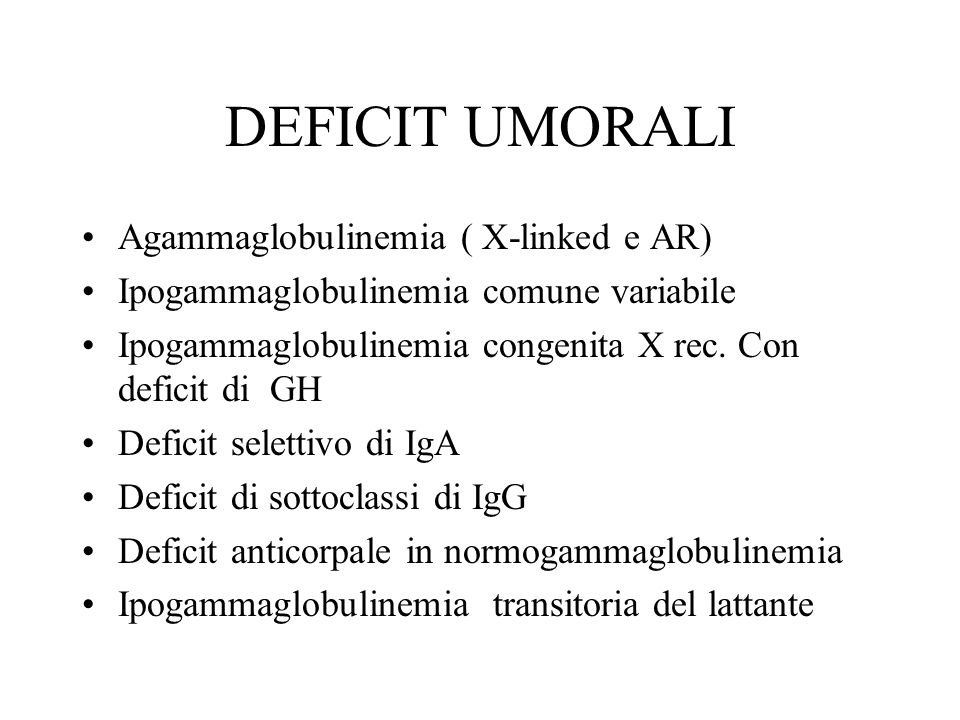 DEFICIT UMORALI Agammaglobulinemia ( X-linked e AR)