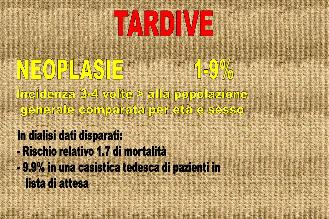 TARDIVE NEOPLASIE 1-9% Incidenza 3-4 volte > alla popolazione